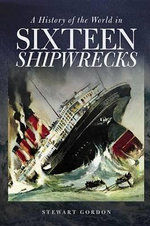 A History of the World in Sixteen Shipwrecks - Stewart Gordon