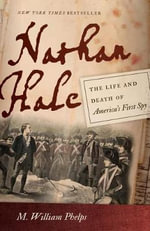 Nathan Hale : The Life and Death of America's First Spy - M. William Phelps