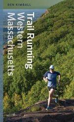 Trail Running Western Massachusetts - Ben Kimball