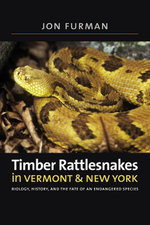 Timber Rattlesnakes in Vermont & New York : Biology, History, and the Fate of an Endangered Species - Jon Furman
