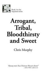 Arrogant, Tribal, Bloodthirsty and Sweet - Chris Murphy