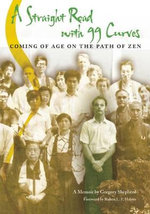 Straight Road with 99 Curves : Coming of Age on the Path of Zen - Gregory Shepherd