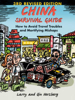 China Survival Guide : How to Avoid Travel Troubles and Mortifying Mishaps, 3rd Edition - Larry Herzberg