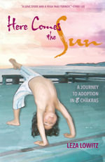 Here Comes the Sun : A Journey to Adoption in 8 Chakras - Leza Lowitz