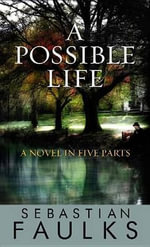 A Possible Life : A Novel in Five Parts - Sebastian Faulks