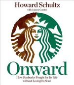 Onward : How Starbucks Fought for Its Life Without Losing Its Soul - Howard Schultz