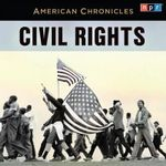 NPR American Chronicles Civil Rights : American Chronicles (Highbridge Audio) - Michele Norris