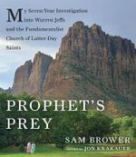 Prophet's Prey : My Seven-Year Investigation Into Warren Jeffs and the Fundamentalist Church of Latter Day Saints - Sam Brower