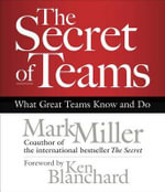 The Secret of Teams : What Great Teams Know and Do - Mark Miller