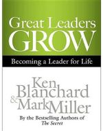 Great Leaders Grow : Becoming a Leader for Life - Ken Blanchard