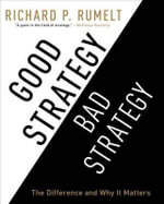 Good Strategy/Bad Strategy : The Difference and Why It Matters - Richard P Rumelt