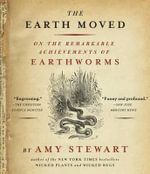 The Earth Moved : On the Remarkable Achievements of Earthworms - Amy Stewart