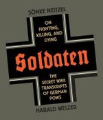 Soldaten : On Fighting, Killing, and Dying: The Secret WWII Transcripts of German POWs - Sonke Neitzel