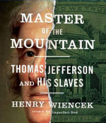 Master of the Mountain : Thomas Jefferson and His Slaves - Henry Wiencek