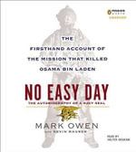 No Easy Day: The Autobiography of a Navy SEAL : The Firsthand Account of the Mission That Killed Osama Bin Laden - Mark Owen