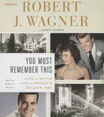 You Must Remember This : Life and Style in Hollywood's Golden Age - Robert Wagner