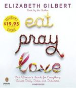 Eat, Pray, Love : One Woman's Search for Everything Across Italy, India and Indonesia - Elizabeth Gilbert