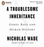 A Troublesome Inheritance : Genes, Race, and Human History - Professor of Visual Psychology Nicholas Wade