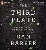 The Third Plate : Field Notes on the Future of Food - Dan Barber