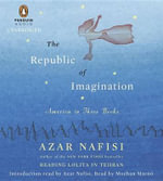 The Republic of Imagination : America in Three Books - Azar Nafisi