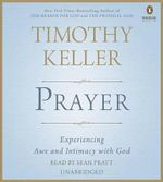 Prayer : Experiencing Awe and Intimacy with God - Timothy Keller