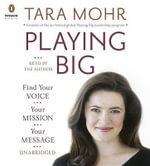 Playing Big : Find Your Voice, Your Mission, Your Message - Tara Mohr