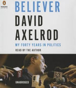 Believer : My Forty Years in Politics - David Axelrod
