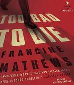 Too Bad to Die - Francine Mathews
