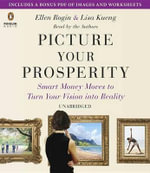 Picture Your Prosperity : Smart Money Moves to Turn Your Vision Into Reality - Ellen Rogin