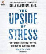 The Upside of Stress : Why Stress Is Good for You, and How to Get Good at It - Kelly McGonigal