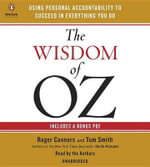 The Wisdom of Oz : Using Personal Accountability to Succeed in Everything You Do - Roger Connors