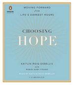 Choosing Hope : Moving Forward from Life's Darkest Hours - Kaitlin Roig-Debellis