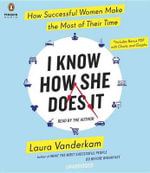 I Know How She Does It : How Successful Women Make the Most of Their Time - Laura VanderKam