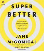 Superbetter : A Revolutionary Approach to Getting Stronger, Happier, Braver and More Resilient -Powered by the Science of Games - Jane McGonigal