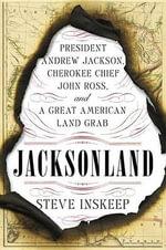 Jacksonland : President Andrew Jackson, Cherokee Chief John Ross, and a Great American Land Grab - Steve Inskeep