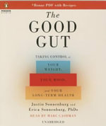 The Good Gut : Taking Control of Your Weight, Your Mood, and Your Long-Term Health - Justin Sonnenburg