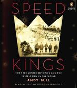 Speed Kings : The 1932 Winter Olympics and the Fastest Men in the World - Andy Bull