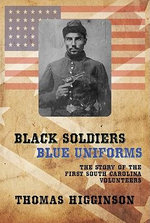 BLACK SOLDIERS/BLUE UNIFORMS : The Story of the First South Carolina Volunteers - Thomas HIgginson