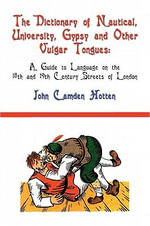 The Dictionary of Nautical, University, Gypsy and Other Vulgar Tongues - John Camden Hotten