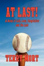 AT LAST! A Novel of Life, Love, Temptation and the Cubs - Terry Mort