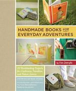 Handmade Books for Everyday Adventures : 20 Bookbinding Projects for Explorers, Travelers, and Nature Lovers - Erin Zamrzla