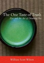 The One Taste of Truth : Zen and the Art of Drinking Tea - William Scott Wilson