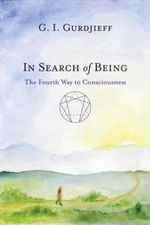 In Search of Being : The Fourth Way to Consciousness - Georges Ivanovitch Gurdjieff