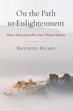 On the Path to Enlightenment : Heart Advice from the Great Tibetan Masters - Matthieu Ricard