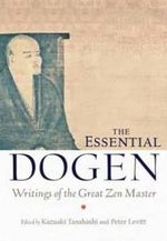 The Essential Dogen : Writings of the Great ZEN Master - Eihei Dogen