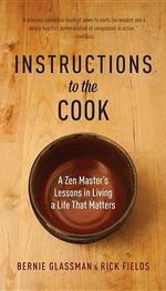 Instructions to the Cook : A Zen Master's Lessons in Living a Life That Matters - Rick Fields