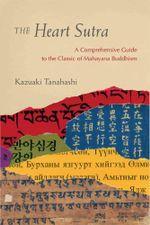 The Heart Sutra : A Comprehensive Guide to the Classic of Mahayana Buddhism - Kazuaki Tanahashi