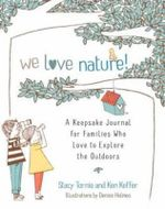 We Love Nature! : A Keepsake Journal for Families Who Love to Explore the Outdoors - Stacy Tornio