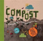 Compost : A Family Guide to Making Soil from Scraps - Ben Raskin