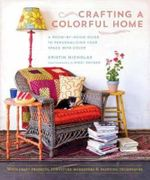 Crafting a Colorful Home : A Room-By-Room Guide to Personalizing Your Space with Color - Kristin Nicholas